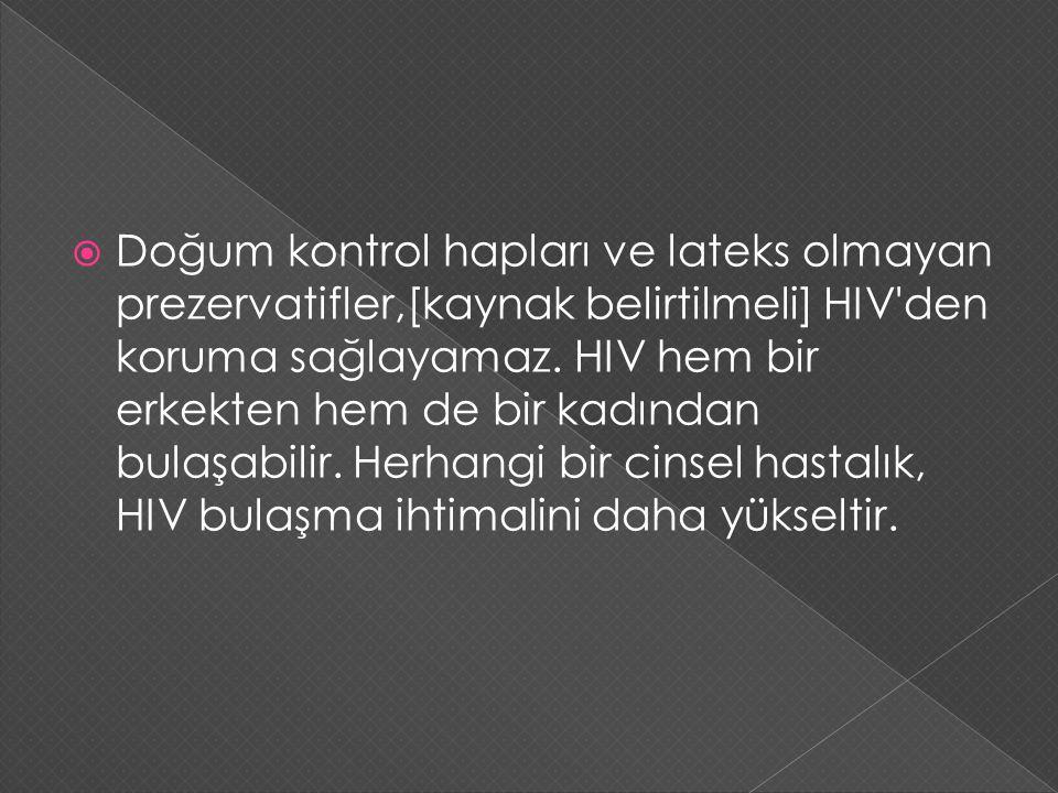Doğum kontrol hapları ve lateks olmayan prezervatifler,[kaynak belirtilmeli] HIV den koruma sağlayamaz.